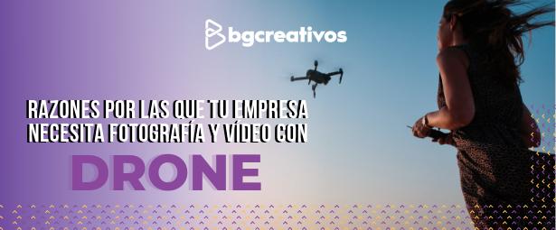 Razones por las que tu empresa necesita fotografía y video con drone